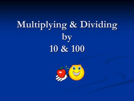Multiplying & Dividing by 10 & 100. Multiply by 10 The easy way to x10 is to add a zero! So 19 x 10 = 190 46 x 10 = 460 12 x 10 = 120.