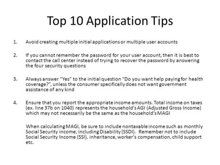 Top 10 Application Tips 1.Avoid creating multiple initial applications or multiple user accounts 2.If you cannot remember the password for your user account,
