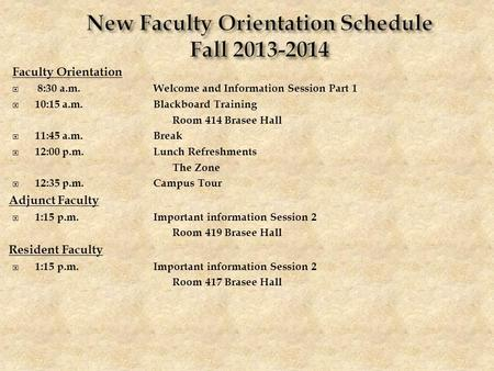 Faculty Orientation  8:30 a.m.Welcome and Information Session Part 1  10:15 a.m.Blackboard Training Room 414 Brasee Hall  11:45 a.m.Break  12:00 p.m.Lunch.