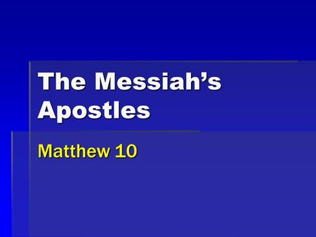 The Messiah's Apostles Matthew 10. 2 Apostles of Christ Matthew 10  Selected and commissioned  Warned and encouraged  Significant role in the kingdom,