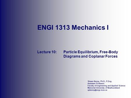 ENGI 1313 Mechanics I Lecture 10:	Particle Equilibrium, Free-Body 		Diagrams and Coplanar Forces.