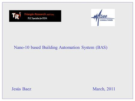Nano-10 based Building Automation System (BAS) Jesús BaezMarch, 2011.