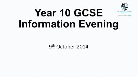 Year 10 GCSE Information Evening 9 th October 2014.