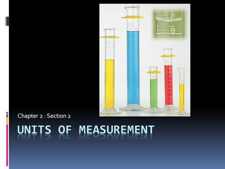 Chapter 2 : Section 2 UNITS OF MEASUREMENT.
