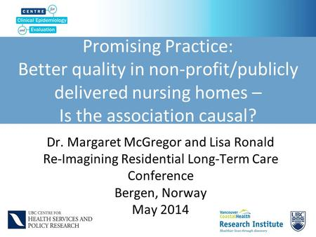 Promising Practice: Better quality in non-profit/publicly delivered nursing homes – Is the association causal? Dr. Margaret McGregor and Lisa Ronald Re-Imagining.