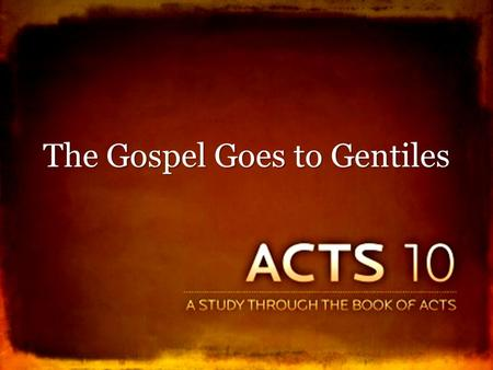 The Gospel Goes to Gentiles. Cornelius and His Vision Acts 10:1-8 Good, moral man – lost in sin, 10:1-2, 22; 11:14 Good, moral man – lost in sin, 10:1-2,