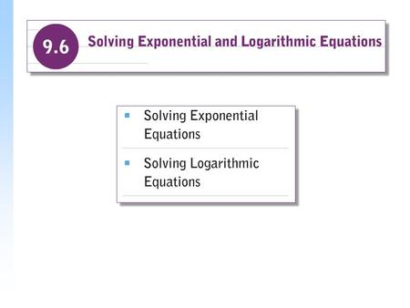 Solving Exponential Equations Equations with variables in exponents, such as 3 x = 5 and 7 3x = 90 are called exponential equations. In Section 9.3, we.