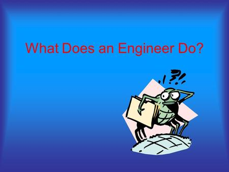 What Does an Engineer Do?. Civil Engineers Civil Engineers plan, design, and supervise the construction of buildings, roads, bridges, and other structures.