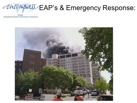 EAP's & Emergency Response:. EAP's & Emergency Response: Ten Things You Need to Do 1.What Is an EAP? 2.Why Do EAPs Become Involved in Crisis Management?