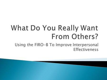 Using the FIRO-B To Improve Interpersonal Effectiveness.