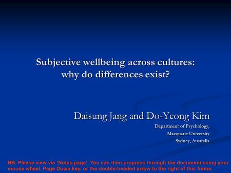 Subjective wellbeing across cultures: why do differences exist? Daisung Jang and Do-Yeong Kim Department of Psychology, Macquarie University Sydney, Australia.