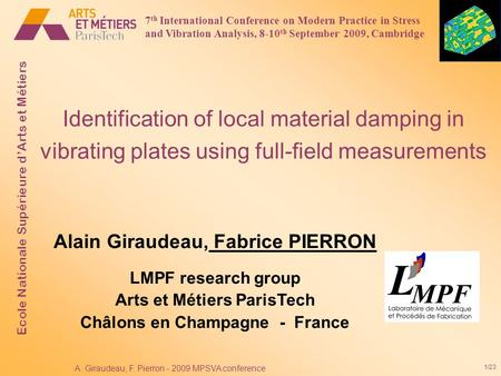 1/23 A. Giraudeau, F. Pierron - 2009 MPSVA conference Identification of local material damping in vibrating plates using full-field measurements Alain.