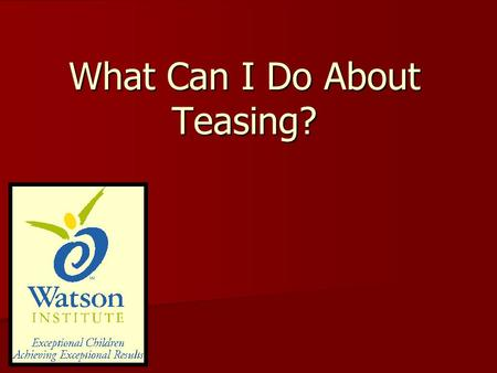 What Can I Do About Teasing?
