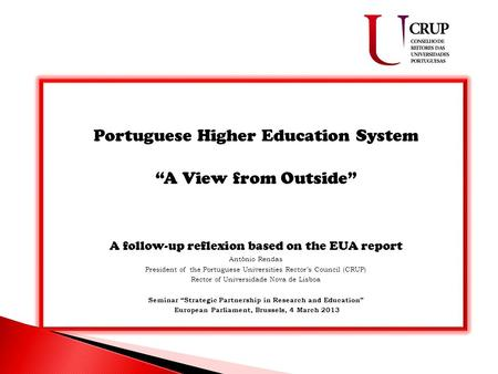 "Portuguese Higher Education System ""A View from Outside"" A follow-up reflexion based on the EUA report António Rendas President of the Portuguese Universities."