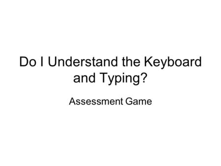 Do I Understand the Keyboard and Typing? Assessment Game.