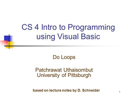 CS 4 Intro to Programming using Visual Basic Do Loops Patchrawat Uthaisombut University of Pittsburgh 1 based on lecture notes by D. Schneider.