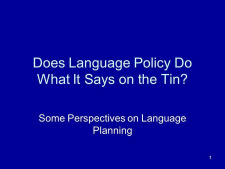 1 Does Language Policy Do What It Says on the Tin? Some Perspectives on Language Planning.