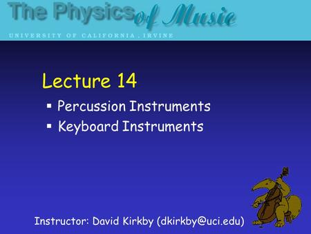 Lecture 14  Percussion Instruments  Keyboard Instruments Instructor: David Kirkby