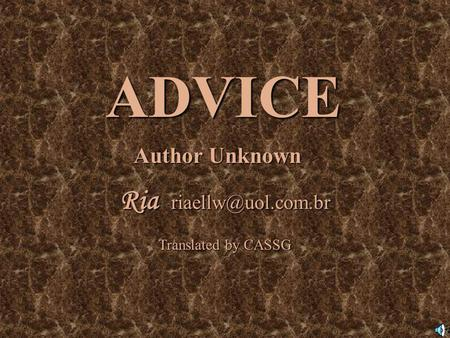 ADVICE Author Unknown Ria Translated by CASSG.