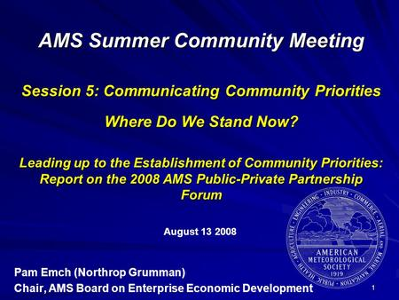 1 AMS Summer Community Meeting Session 5: Communicating Community Priorities Where Do We Stand Now? Leading up to the Establishment of Community Priorities: