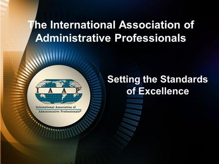 The International Association of Administrative Professionals Setting the Standards of Excellence.