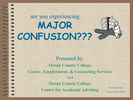 Are you experiencing MAJOR CONFUSION??? Presented by: Ocean County College Career, Employment, & Counseling Services And Ocean County College Center for.