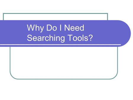 "Why Do I Need Searching Tools?. Searchsuffia If you feel that you can answer ""YES"" to the following questions, you are suffering from what we call Searchsuffia."