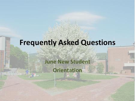 Frequently Asked Questions June New Student Orientation.