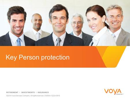 Do not put content on the brand signature area ©2014 Voya Services Company. All rights reserved. CN0904-12224-0916 Key Person protection.
