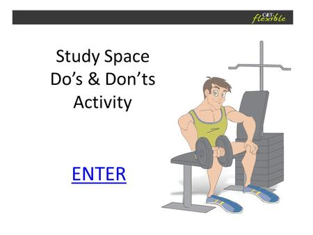 Study Space Do's & Don'ts Activity ENTER. Which image demonstrates good posture?