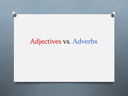 Adjectives vs. Adverbs.