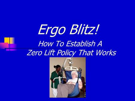Ergo Blitz! How To Establish A Zero Lift Policy That Works.
