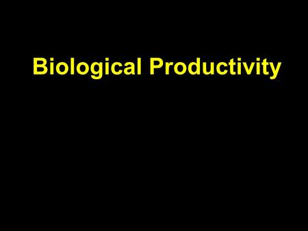Biological Productivity. Conditions for Life in the Sea Consider the main biochemical reaction for life in the sea, and on earth in general: 6H 2 O +