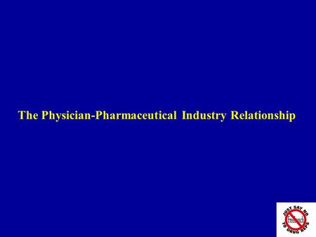 The Physician-Pharmaceutical Industry Relationship.