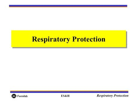 ES&H Respiratory Protection. ES&H Respiratory Protection Overview Learning Objectives Hazard Communication Review Respiratory Protection Practice Elements.