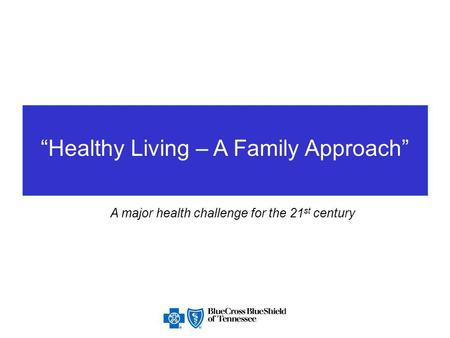 """Healthy Living – A Family Approach"" A major health challenge for the 21 st century."