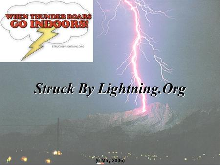 Struck By Lightning.Org (6 May 2006). www.struckbylightning.org Struck By Lightning.Org Lightning Threat: #2 Storm Killer in U.S. Kills More Than Tornadoes.