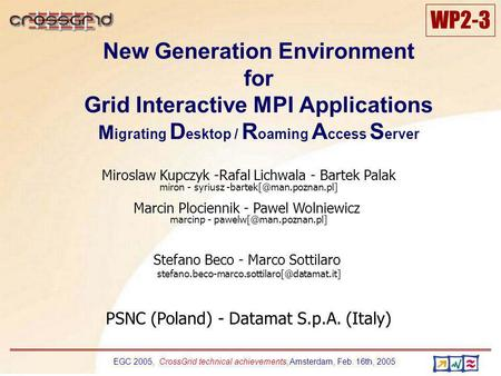 EGC 2005, CrossGrid technical achievements, Amsterdam, Feb. 16th, 2005 WP2-3 New Generation Environment for Grid Interactive MPI Applications M igrating.