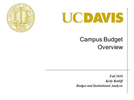 Campus Budget Overview Fall 2010 Kelly Ratliff Budget and Institutional Analysis.