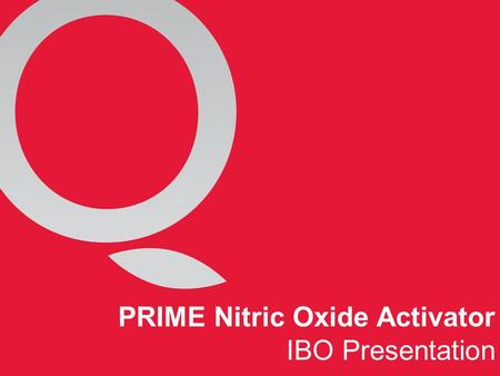 "PRIME Nitric Oxide Activator IBO Presentation. ""FOR THEIR DISCOVERIES CONCERNING NITRIC OXIDE AS A SIGNALING MOLECULE IN THE CARDIOVASCULAR SYSTEM"" 1998."