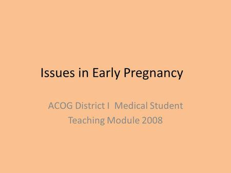 Issues in Early Pregnancy ACOG District I Medical Student Teaching Module 2008.