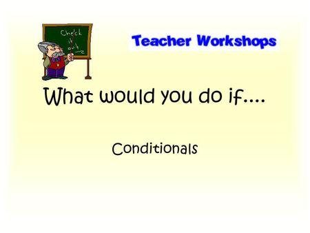 What would you do if.... Conditionals. FOCUS ON GRAMMAR Often referred to as the past conditional because it concerns only past situations with hypothetical.