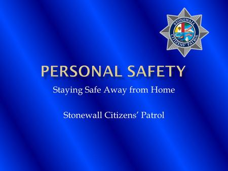 Staying Safe Away from Home Stonewall Citizens' Patrol.