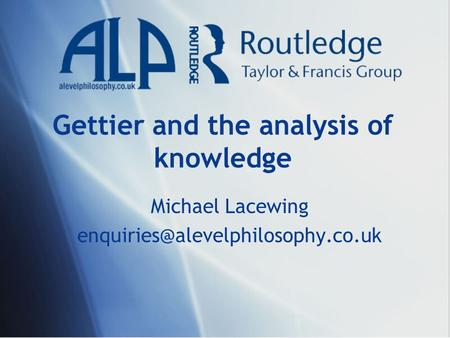 Gettier and the analysis of knowledge Michael Lacewing