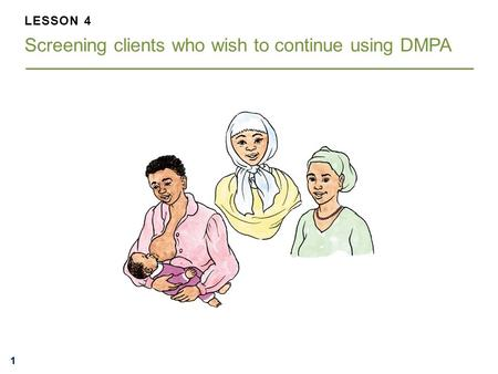 111 LESSON 4 Screening clients who wish to continue using DMPA.