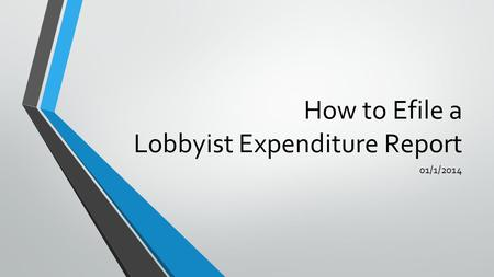 How to Efile a Lobbyist Expenditure Report 01/1/2014.