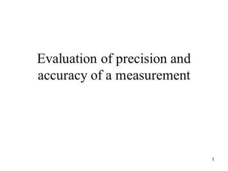Evaluation of precision and accuracy of a measurement