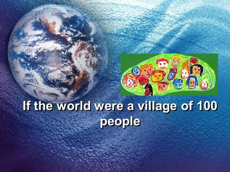 If the world were a village of 100 people. 48 would be men. Retrieved from Microsoft Clipart 48.