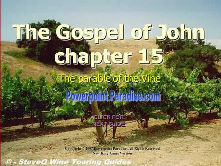 Copyright © 2007 Powerpoint Paradise. All Rights Reserved New King James Version CLICK FOR NEXT SLIDE CLICK FOR NEXT SLIDE The Gospel of John chapter 15.