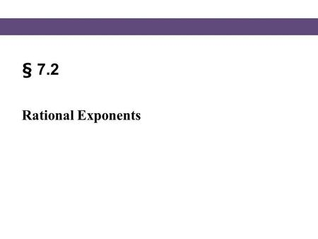 § 7.2 Rational Exponents.